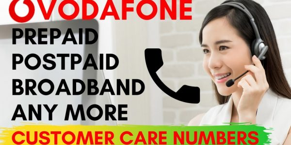 Vodafone Customer Care, Prepaid, Postpaid, Broadband Care Number 2020